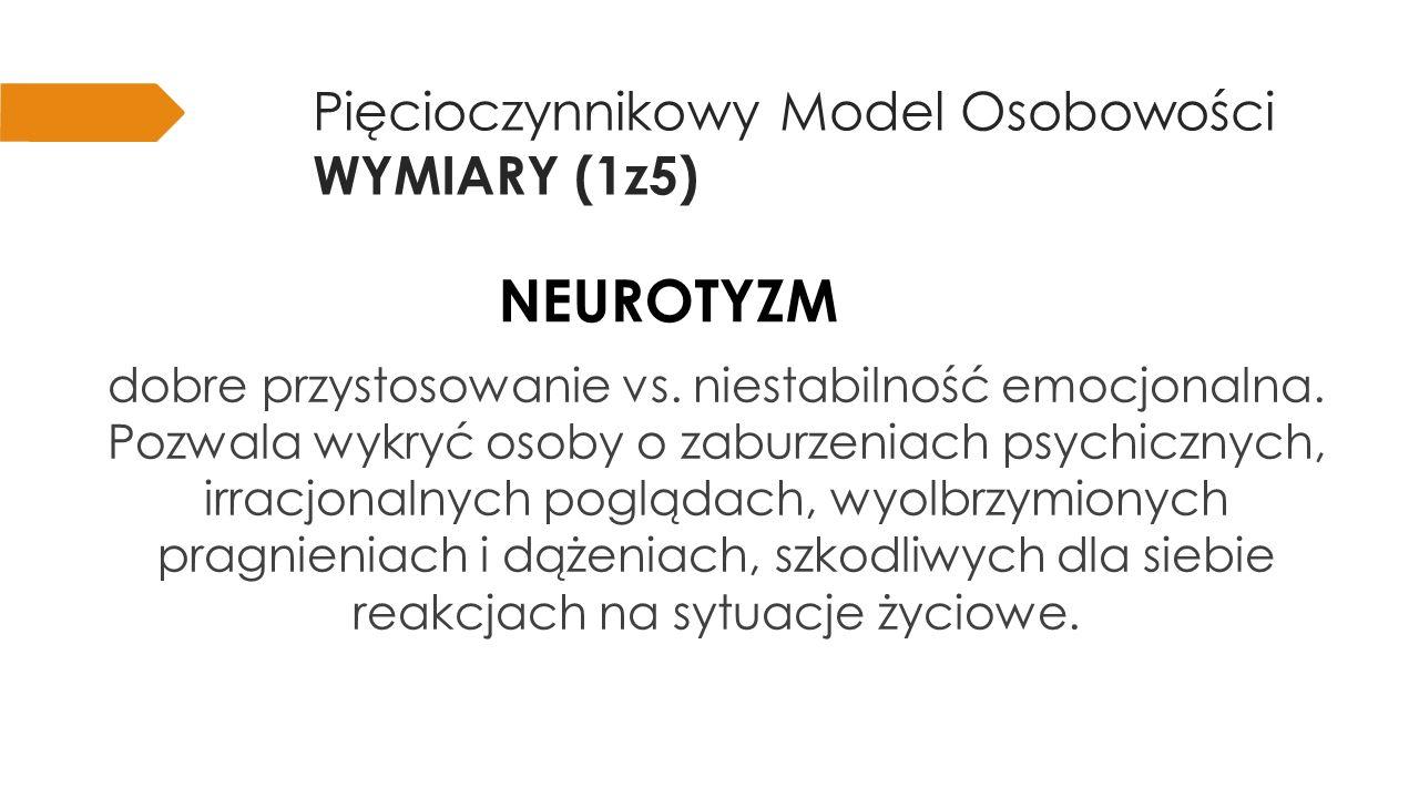 Pięcioczynnikowy Model Osobowości WYMIARY (1z5) NEUROTYZM  Lękliwy,  Nerwowy,  Emocjonalny,  Niepewny,  Hipochondryczny,  Niezorganizowany.
