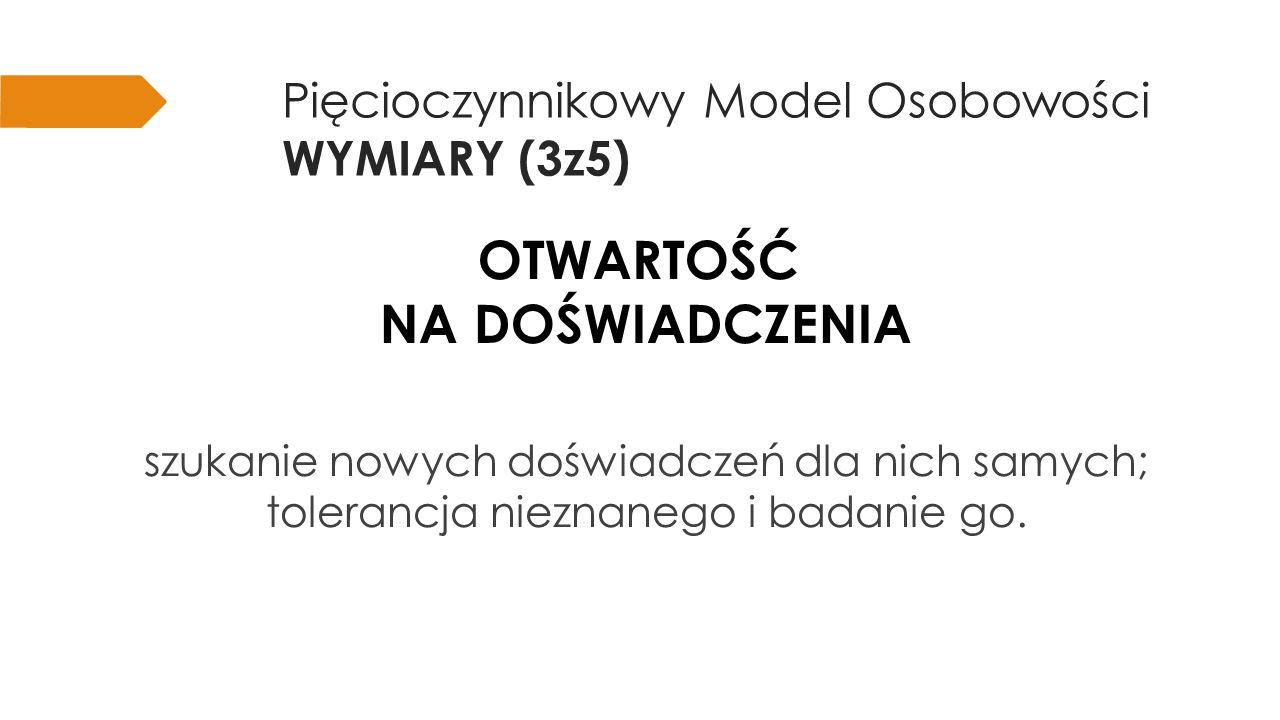 Pięcioczynnikowy Model Osobowości WYMIARY (3z5)  Ciekawy,  O szerokich zainteresowaniach,  Twórczy,  Oryginalny,  Z wyobraźnią,  Nietradycyjny.