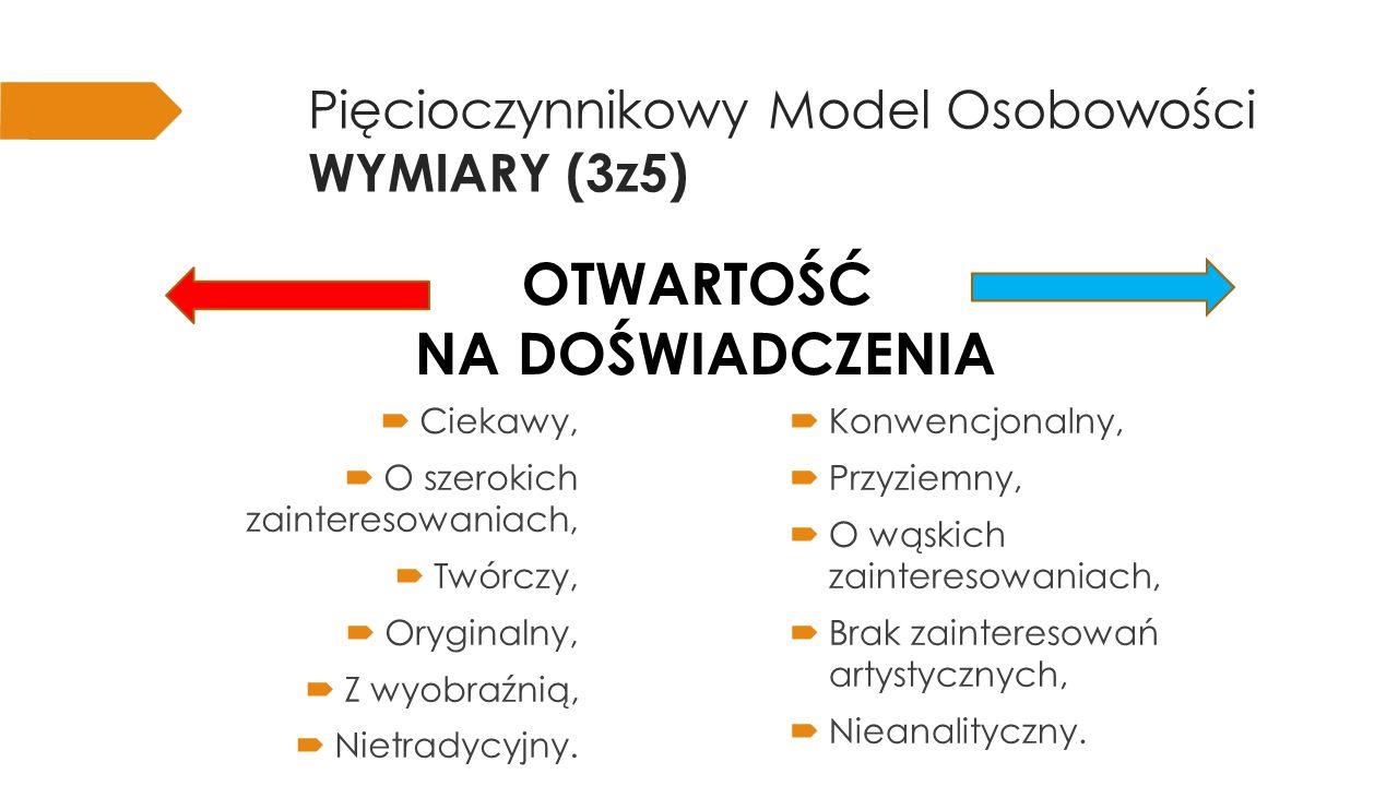 Pięcioczynnikowy Model Osobowości WYMIARY (4z5) jakość i intensywność interakcji międzyludzkich; poziom aktywności; potrzeba stymulacji; zdolność cieszenia się.