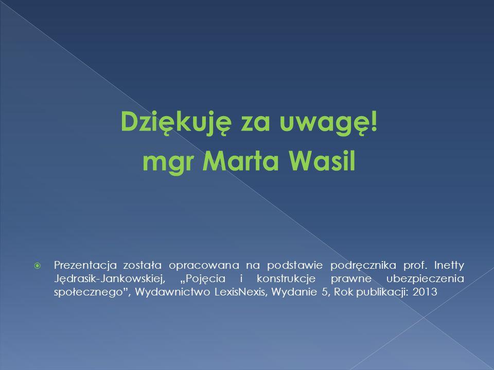 """Dziękuję za uwagę! mgr Marta Wasil  Prezentacja została opracowana na podstawie podręcznika prof. Inetty Jędrasik-Jankowskiej, """"Pojęcia i konstrukcje"""