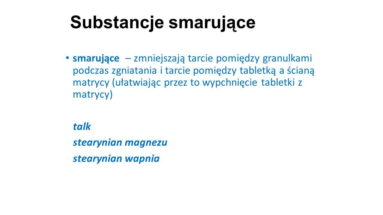 Substancje smarujące 30 smarujące – zmniejszają tarcie pomiędzy granulkami podczas zgniatania i tarcie pomiędzy tabletką a ścianą matrycy (ułatwiając
