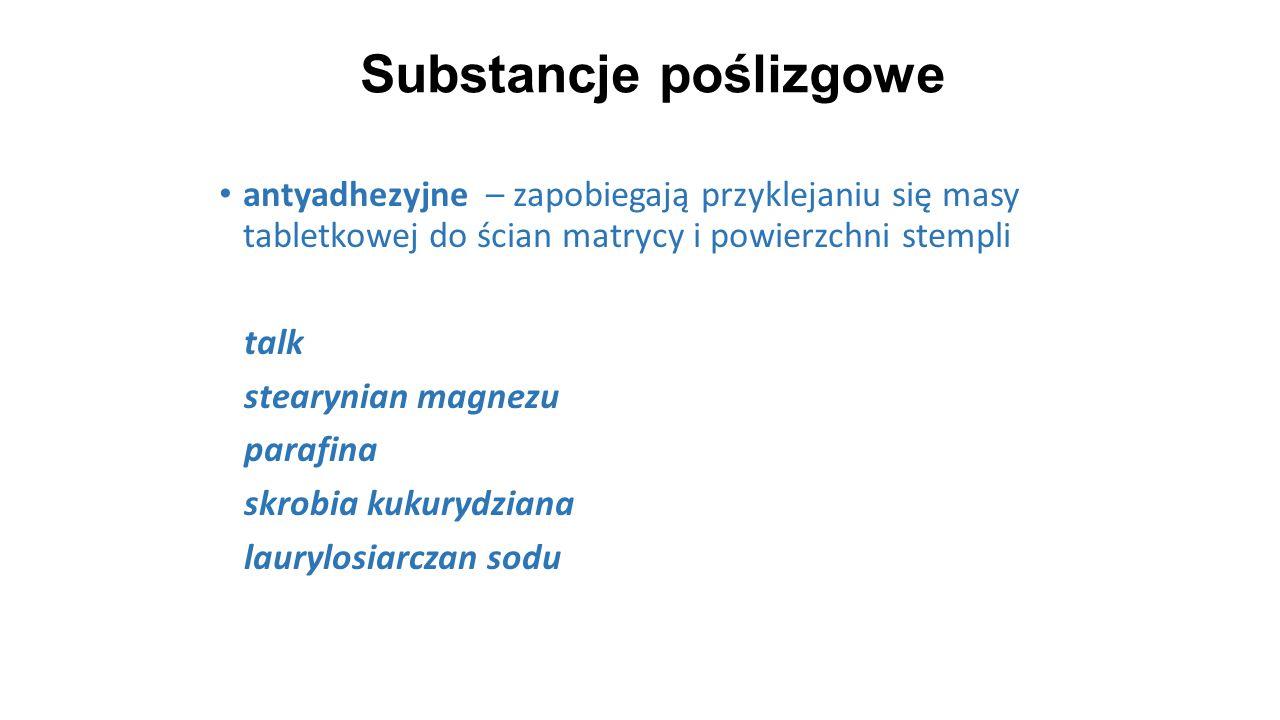 Substancje poślizgowe 32 antyadhezyjne – zapobiegają przyklejaniu się masy tabletkowej do ścian matrycy i powierzchni stempli talk stearynian magnezu
