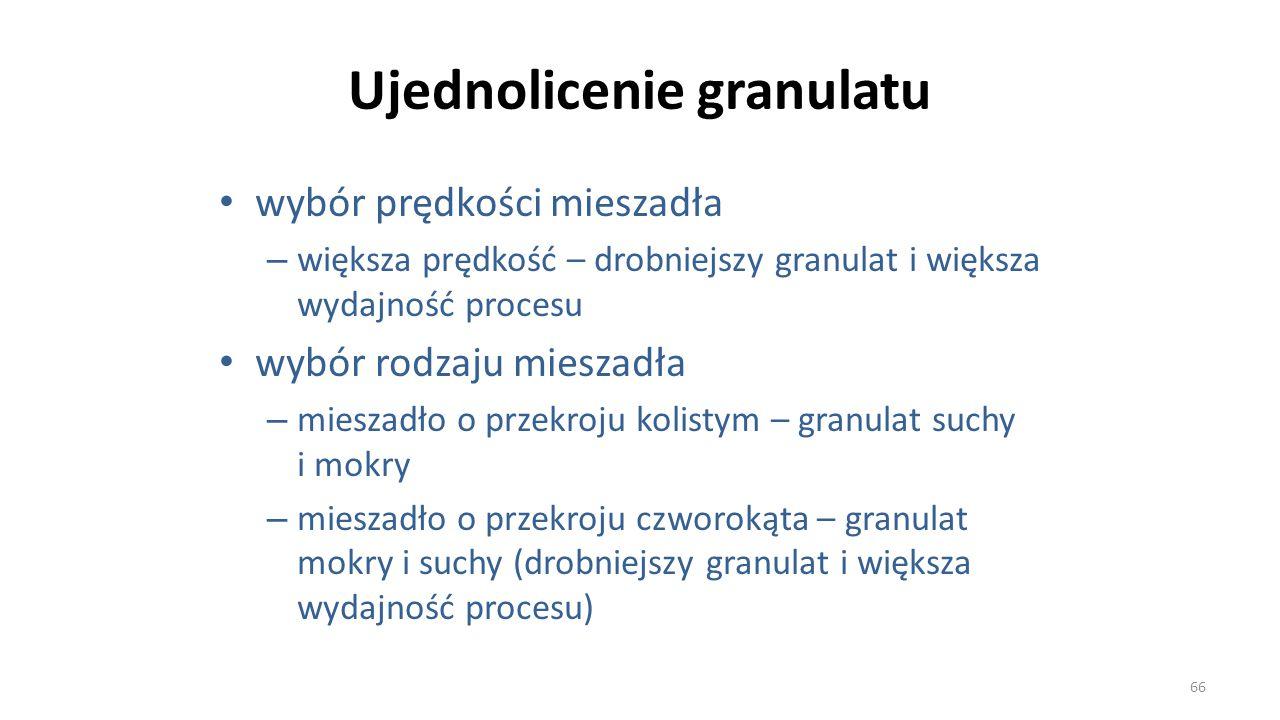 Ujednolicenie granulatu wybór prędkości mieszadła – większa prędkość – drobniejszy granulat i większa wydajność procesu wybór rodzaju mieszadła – mies
