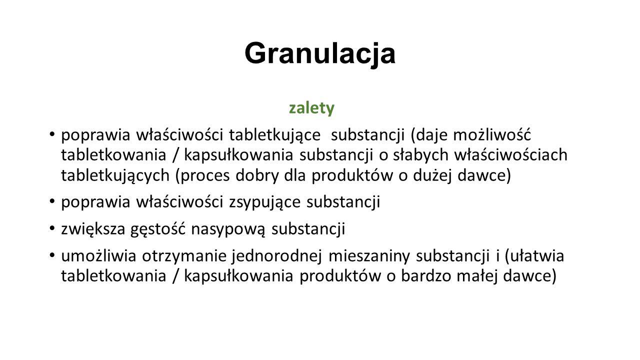 Granulacja zalety poprawia właściwości tabletkujące substancji (daje możliwość tabletkowania / kapsułkowania substancji o słabych właściwościach table
