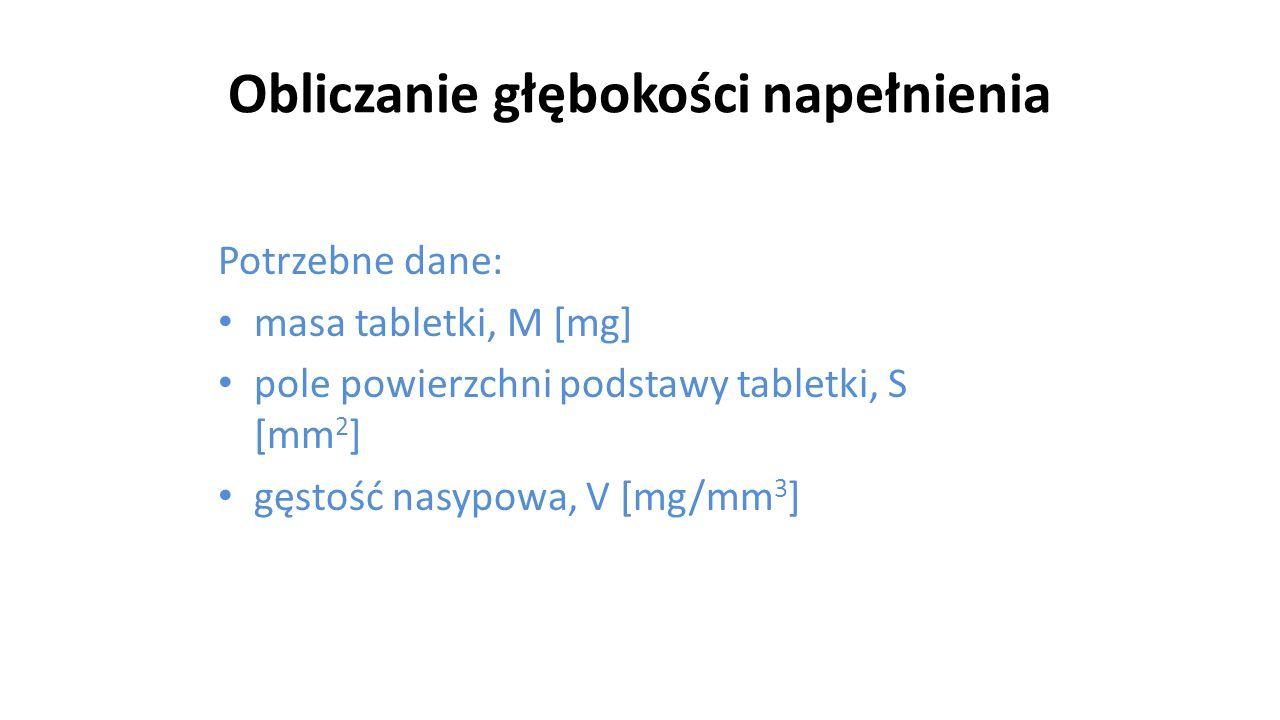 Obliczanie głębokości napełnienia Potrzebne dane: masa tabletki, M [mg] pole powierzchni podstawy tabletki, S [mm 2 ] gęstość nasypowa, V [mg/mm 3 ] 8