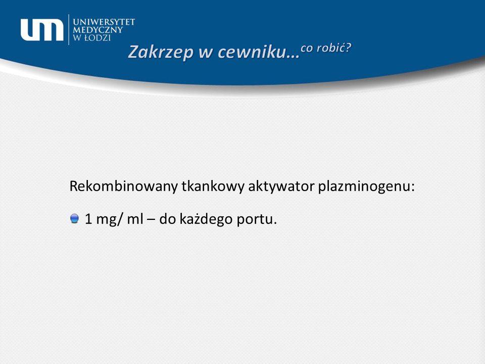 Rekombinowany tkankowy aktywator plazminogenu: 1 mg/ ml – do każdego portu.