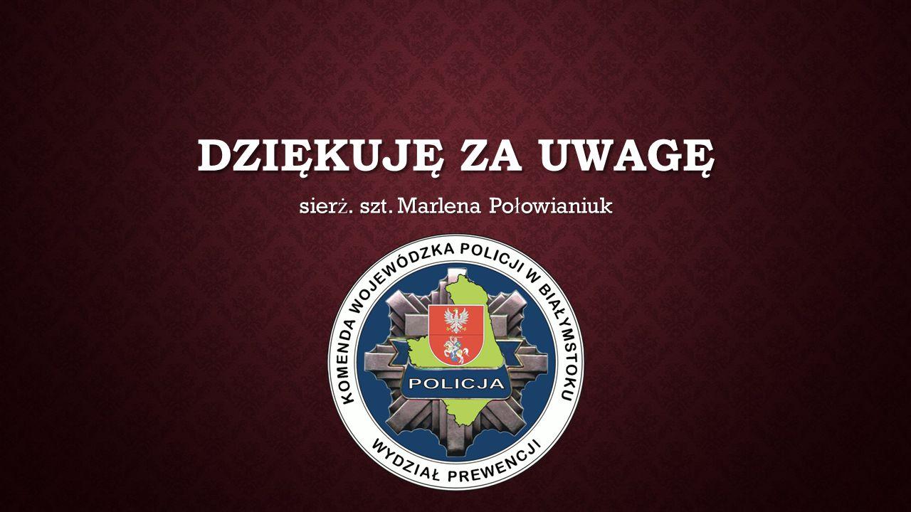 DZIĘKUJĘ ZA UWAGĘ sier ż. szt. Marlena Po ł owianiuk