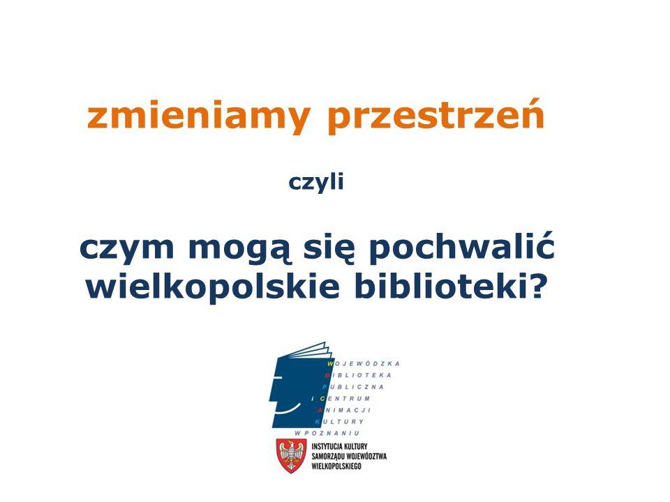 zmieniamy przestrzeń czyli czym mogą się pochwalić wielkopolskie biblioteki?