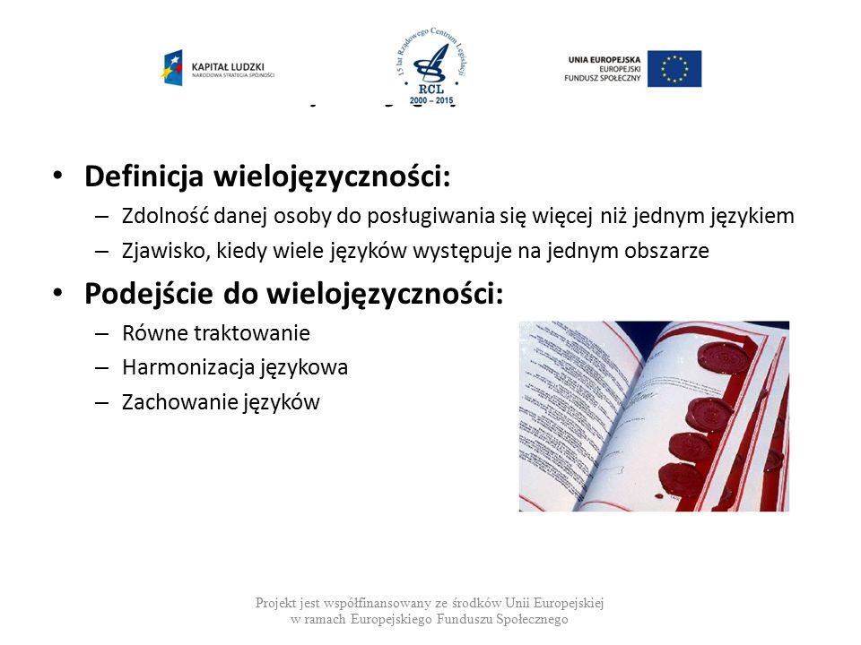 Polityka językowa UE Definicja wielojęzyczności: – Zdolność danej osoby do posługiwania się więcej niż jednym językiem – Zjawisko, kiedy wiele języków występuje na jednym obszarze Podejście do wielojęzyczności: – Równe traktowanie – Harmonizacja językowa – Zachowanie języków Projekt jest współfinansowany ze środków Unii Europejskiej w ramach Europejskiego Funduszu Społecznego