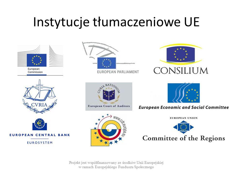 Instytucje tłumaczeniowe UE Projekt jest współfinansowany ze środków Unii Europejskiej w ramach Europejskiego Funduszu Społecznego