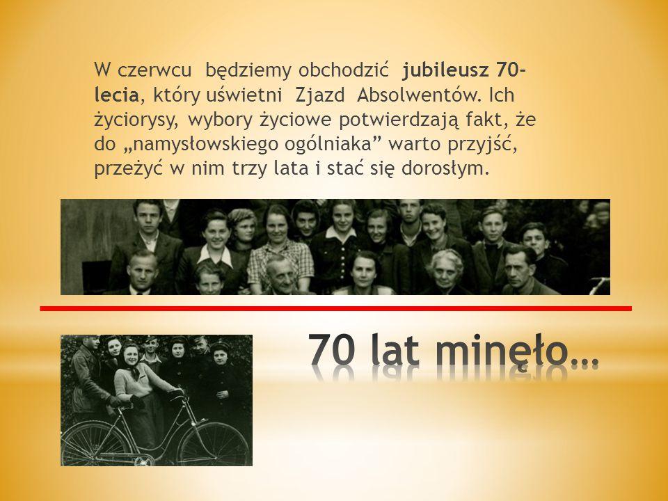 W czerwcu będziemy obchodzić jubileusz 70- lecia, który uświetni Zjazd Absolwentów.