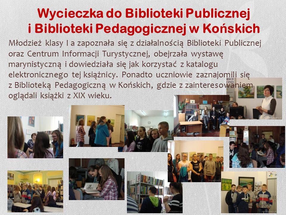 Wycieczka do Biblioteki Publicznej i Biblioteki Pedagogicznej w Ko ń skich Młodzież klasy I a zapoznała się z działalnością Biblioteki Publicznej oraz Centrum Informacji Turystycznej, obejrzała wystawę marynistyczną i dowiedziała się jak korzystać z katalogu elektronicznego tej książnicy.
