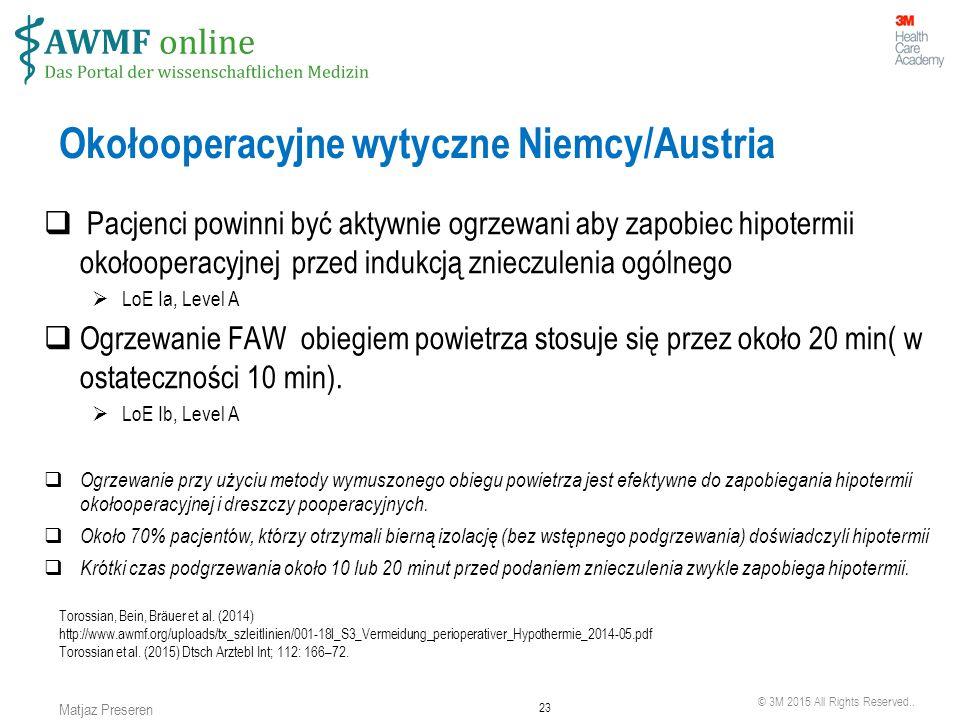 © 3M 2015 All Rights Reserved.. 23 Matjaz Preseren Okołooperacyjne wytyczne Niemcy/Austria  Pacjenci powinni być aktywnie ogrzewani aby zapobiec hipo