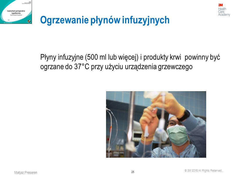 © 3M 2015 All Rights Reserved.. 25 Matjaz Preseren Ogrzewanie płynów infuzyjnych Płyny infuzyjne (500 ml lub więcej) i produkty krwi powinny być ogrza