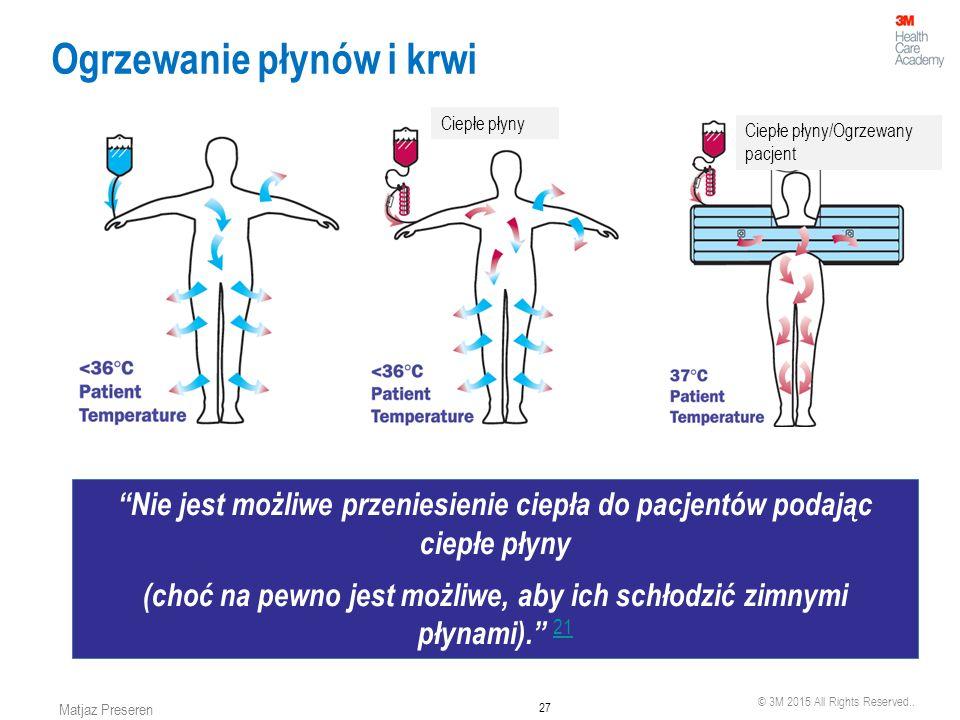 """© 3M 2015 All Rights Reserved.. 27 Matjaz Preseren Ogrzewanie płynów i krwi """"Nie jest możliwe przeniesienie ciepła do pacjentów podając ciepłe płyny ("""
