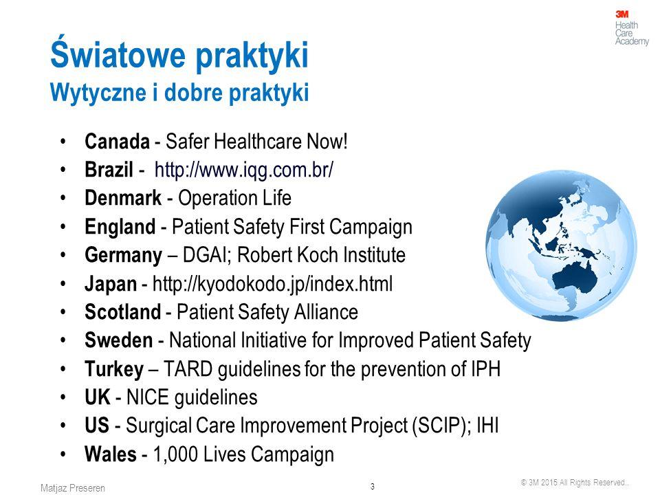 © 3M 2015 All Rights Reserved.. 3 Matjaz Preseren Światowe praktyki Wytyczne i dobre praktyki Canada - Safer Healthcare Now! Brazil - http://www.iqg.c