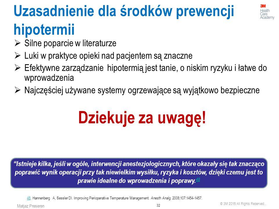 © 3M 2015 All Rights Reserved.. 32 Matjaz Preseren Uzasadnienie dla środków prewencji hipotermii  Silne poparcie w literaturze  Luki w praktyce opie