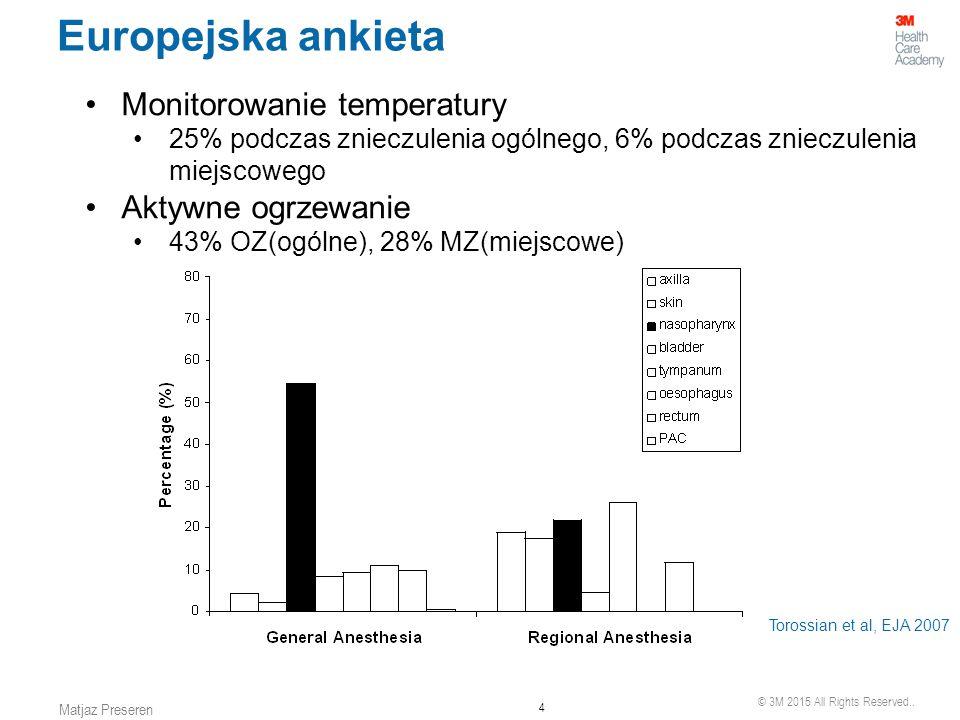 © 3M 2015 All Rights Reserved.. 4 Matjaz Preseren Europejska ankieta Monitorowanie temperatury 25% podczas znieczulenia ogólnego, 6% podczas znieczule