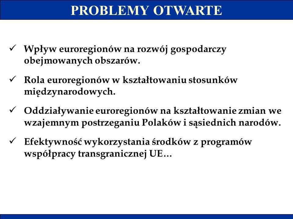 PROBLEMY OTWARTE Wpływ euroregionów na rozwój gospodarczy obejmowanych obszarów. Rola euroregionów w kształtowaniu stosunków międzynarodowych. Oddział