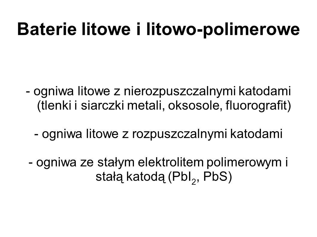 Baterie litowe i litowo-polimerowe - ogniwa litowe z nierozpuszczalnymi katodami (tlenki i siarczki metali, oksosole, fluorografit) - ogniwa litowe z