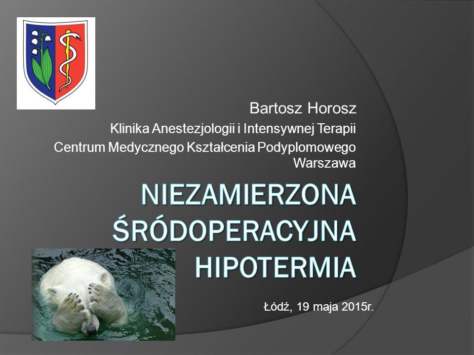 Bartosz Horosz Klinika Anestezjologii i Intensywnej Terapii Centrum Medycznego Kształcenia Podyplomowego Warszawa Łódź, 19 maja 2015r.