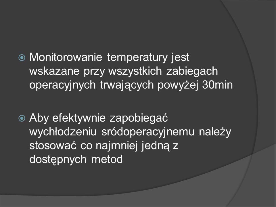  Monitorowanie temperatury jest wskazane przy wszystkich zabiegach operacyjnych trwających powyżej 30min  Aby efektywnie zapobiegać wychłodzeniu sró