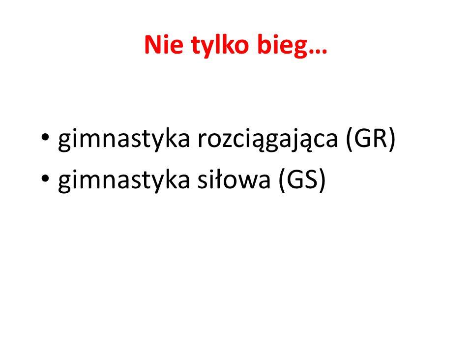 Nie tylko bieg… gimnastyka rozciągająca (GR) gimnastyka siłowa (GS)