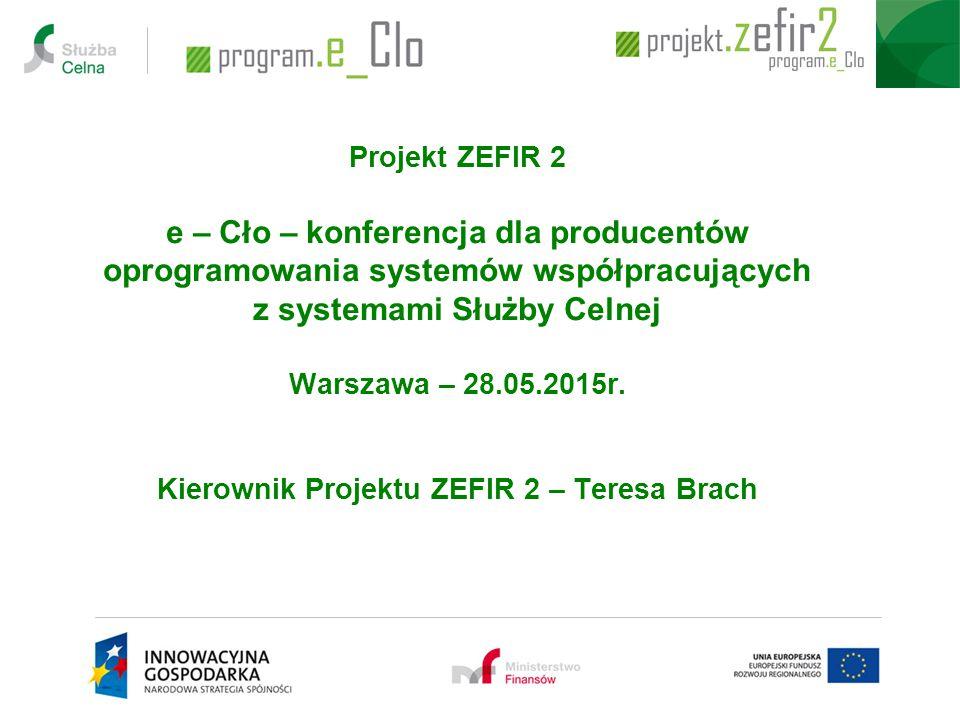 Projekt ZEFIR 2 e – Cło – konferencja dla producentów oprogramowania systemów współpracujących z systemami Służby Celnej Warszawa – 28.05.2015r. Kiero