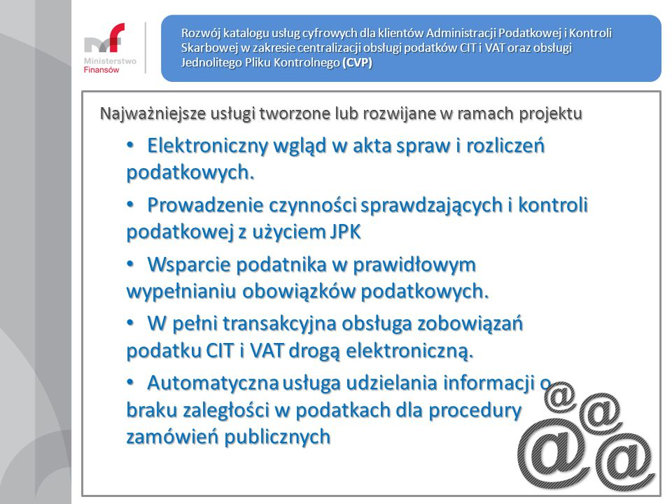 Najważniejsze usługi tworzone lub rozwijane w ramach projektu Elektroniczny wgląd w akta spraw i rozliczeń podatkowych. Elektroniczny wgląd w akta spr