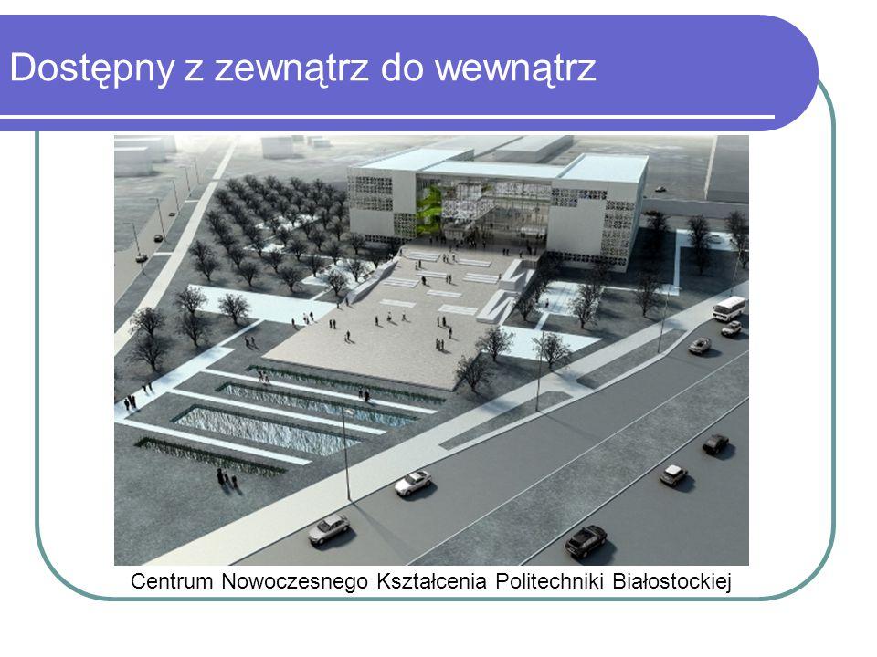 Dostępny z zewnątrz do wewnątrz Centrum Nowoczesnego Kształcenia Politechniki Białostockiej