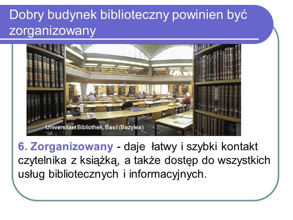 Dobry budynek biblioteczny powinien być zorganizowany Universitaet Bibliothek, Basil (Bazylea) 6. Zorganizowany - daje łatwy i szybki kontakt czytelni