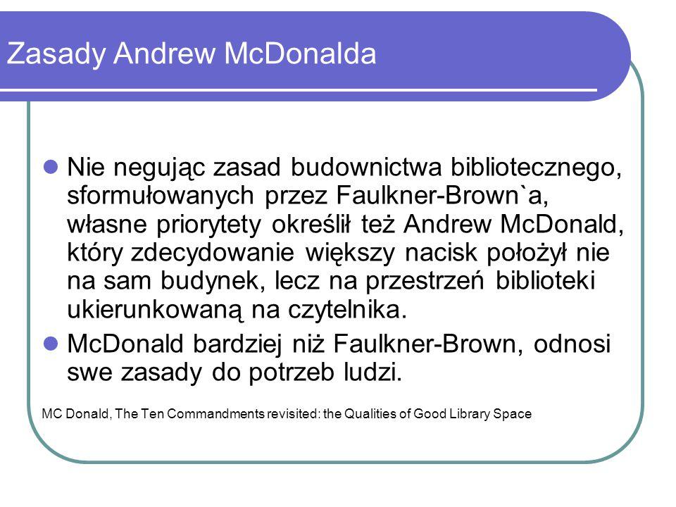 Zasady Andrew McDonalda Nie negując zasad budownictwa bibliotecznego, sformułowanych przez Faulkner-Brown`a, własne priorytety określił też Andrew McD