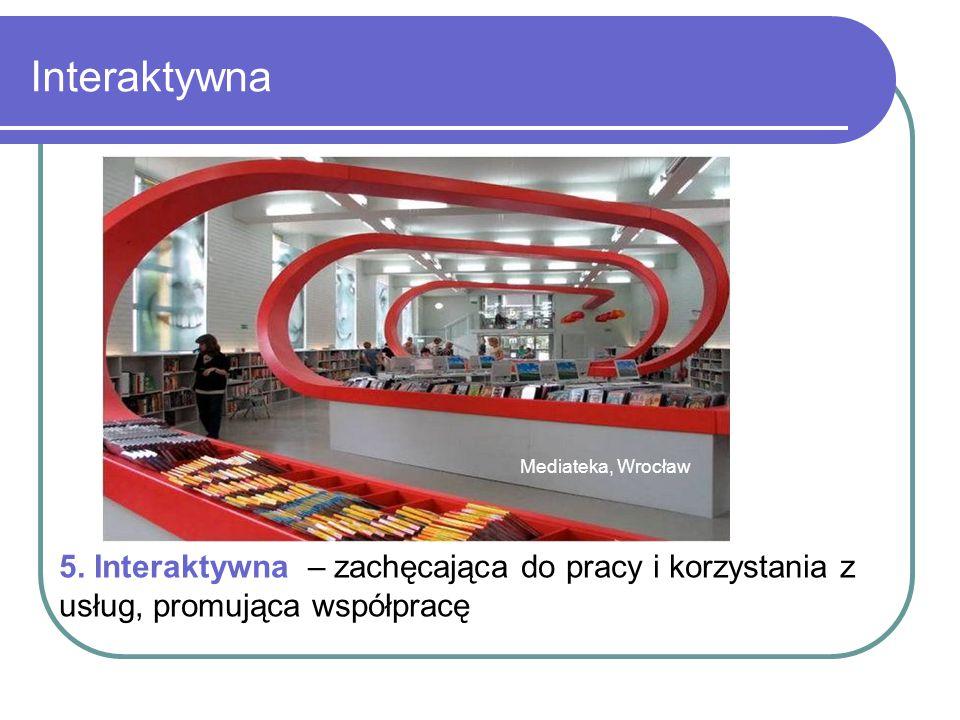 Interaktywna Biblioteka Uniwersytecka, Olsztyn Mediateka, Wrocław 5. Interaktywna – zachęcająca do pracy i korzystania z usług, promująca współpracę