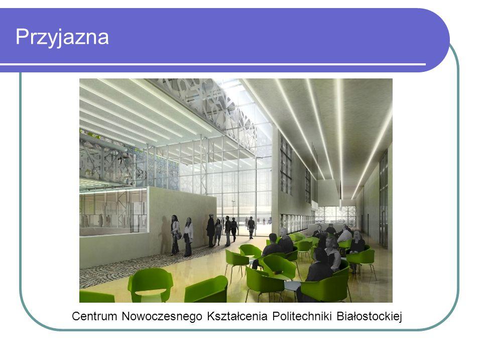 Przyjazna Centrum Nowoczesnego Kształcenia Politechniki Białostockiej