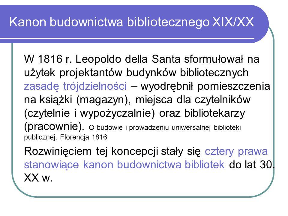 Kanon budownictwa bibliotecznego XIX/XX W 1816 r. Leopoldo della Santa sformułował na użytek projektantów budynków bibliotecznych zasadę trójdzielnośc
