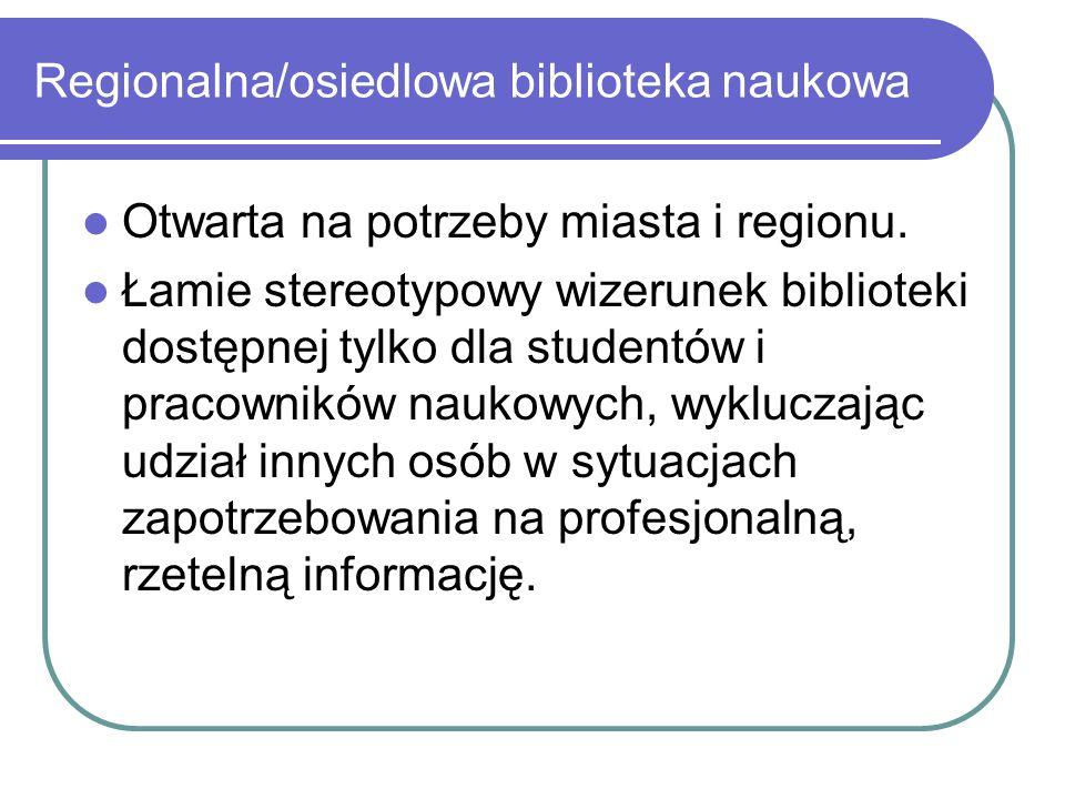Regionalna/osiedlowa biblioteka naukowa Otwarta na potrzeby miasta i regionu. Łamie stereotypowy wizerunek biblioteki dostępnej tylko dla studentów i