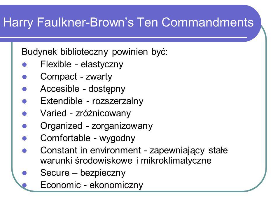 Harry Faulkner-Brown's Ten Commandments Budynek biblioteczny powinien być: Flexible - elastyczny Compact - zwarty Accesible - dostępny Extendible - ro