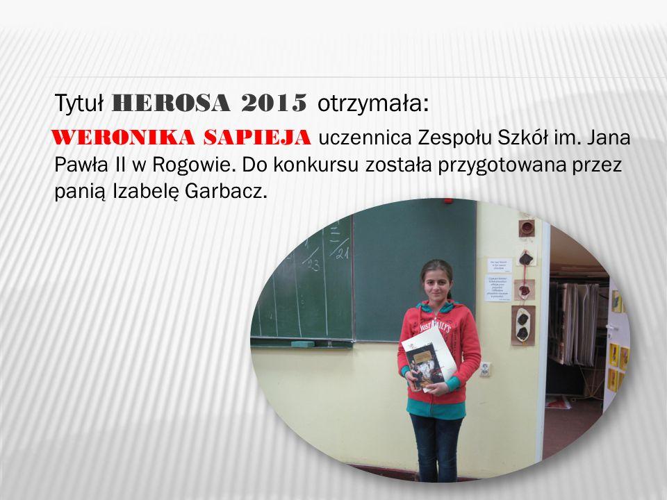 Tytuł HEROSA 2015 otrzymała: WERONIKA SAPIEJA uczennica Zespołu Szkół im.