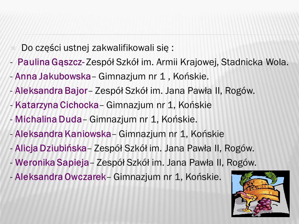  Do części ustnej zakwalifikowali się : - Paulina Gąszcz- Zespół Szkół im.