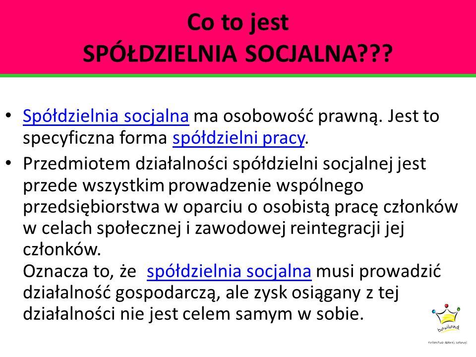 Co to jest SPÓŁDZIELNIA SOCJALNA??? Spółdzielnia socjalna ma osobowość prawną. Jest to specyficzna forma spółdzielni pracy. Spółdzielnia socjalnaspółd