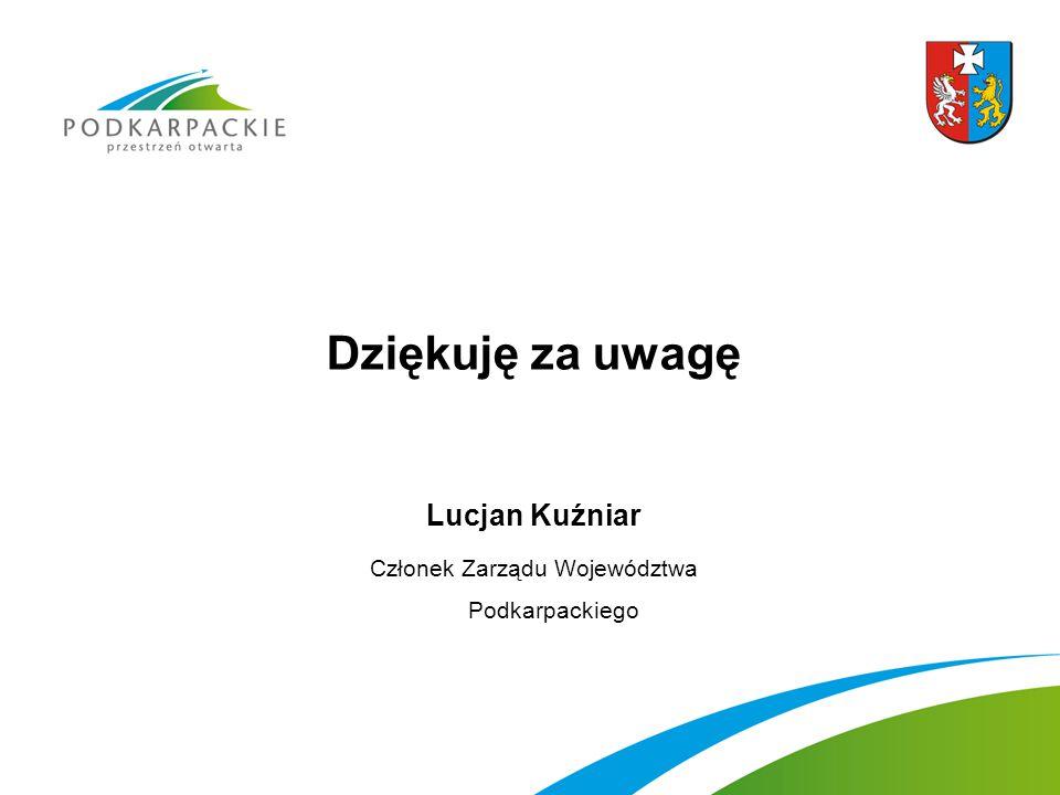 Dziękuję za uwagę Lucjan Kuźniar Członek Zarządu Województwa Podkarpackiego