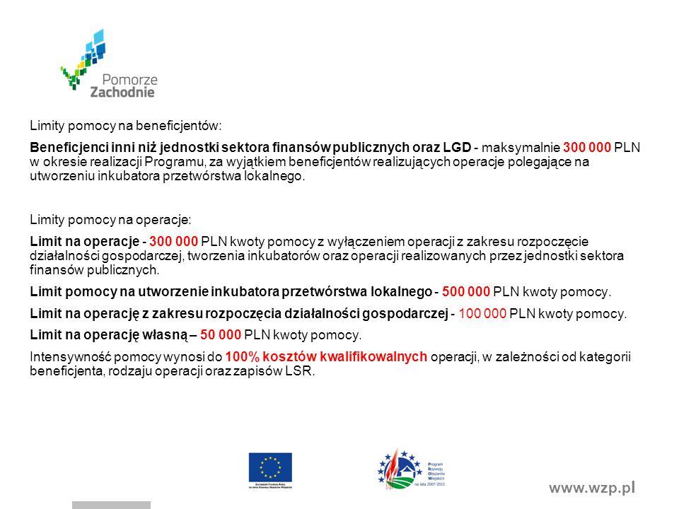 www.wzp.p l Limity pomocy na beneficjentów: Beneficjenci inni niż jednostki sektora finansów publicznych oraz LGD - maksymalnie 300 000 PLN w okresie realizacji Programu, za wyjątkiem beneficjentów realizujących operacje polegające na utworzeniu inkubatora przetwórstwa lokalnego.