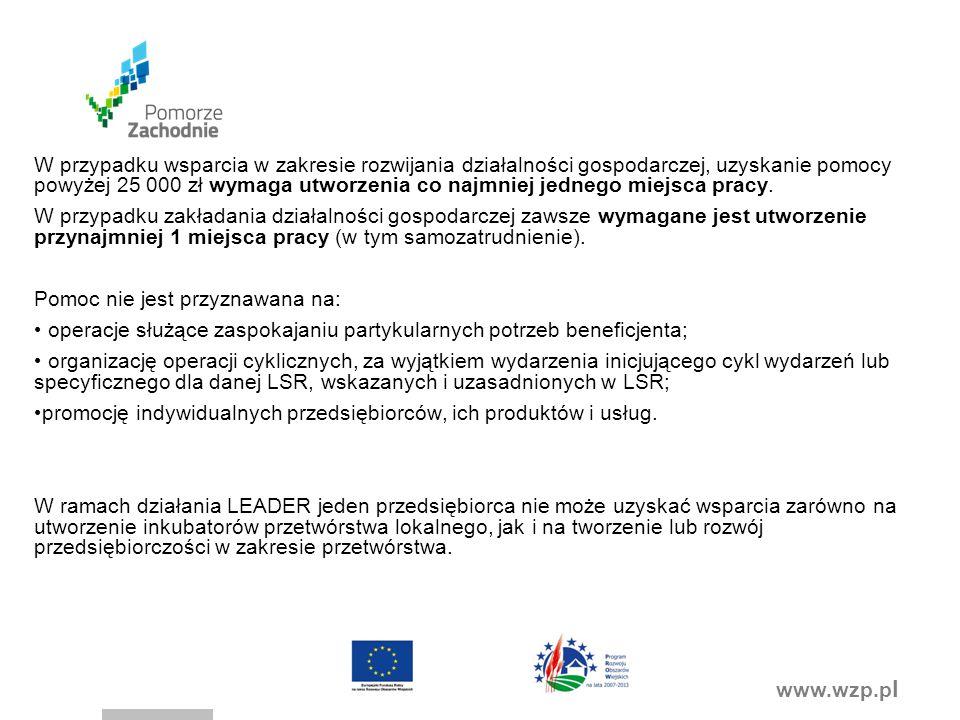 www.wzp.p l W przypadku wsparcia w zakresie rozwijania działalności gospodarczej, uzyskanie pomocy powyżej 25 000 zł wymaga utworzenia co najmniej jednego miejsca pracy.