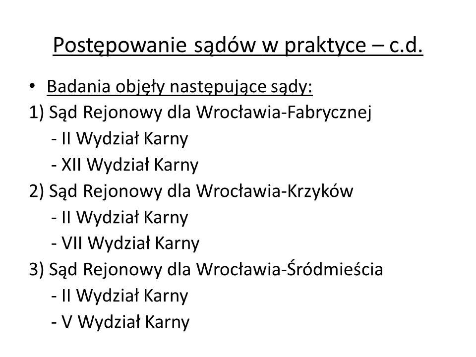 Postępowanie sądów w praktyce – c.d. Badania objęły następujące sądy: 1) Sąd Rejonowy dla Wrocławia-Fabrycznej - II Wydział Karny - XII Wydział Karny