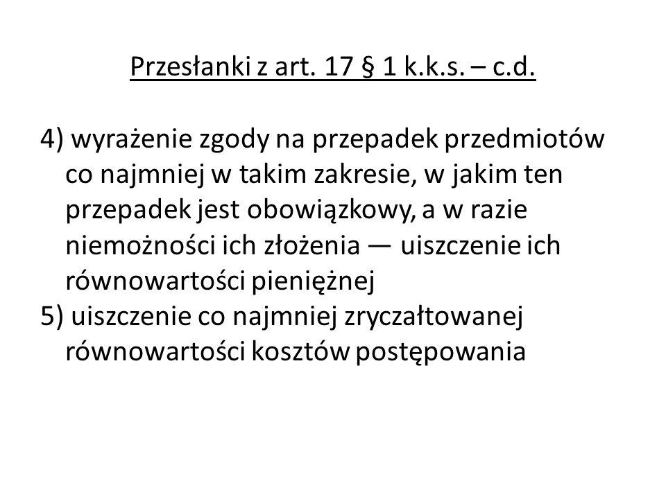 Przesłanki z art. 17 § 1 k.k.s. – c.d. 4) wyrażenie zgody na przepadek przedmiotów co najmniej w takim zakresie, w jakim ten przepadek jest obowiązkow