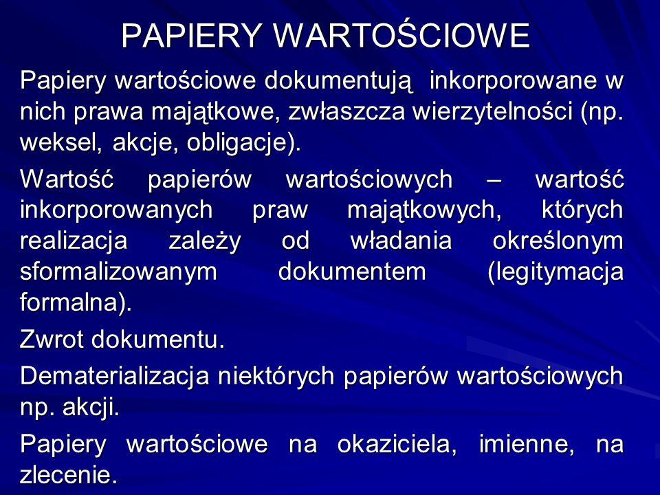 PAPIERY WARTOŚCIOWE Papiery wartościowe dokumentują inkorporowane w nich prawa majątkowe, zwłaszcza wierzytelności (np. weksel, akcje, obligacje). War