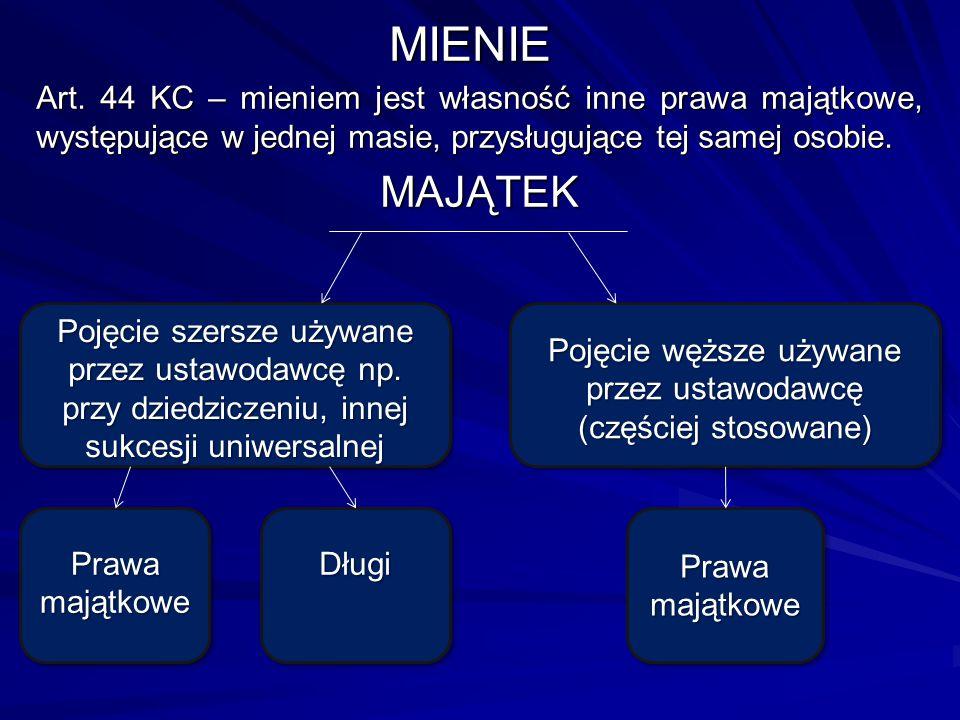 MIENIE Art. 44 KC – mieniem jest własność inne prawa majątkowe, występujące w jednej masie, przysługujące tej samej osobie. MAJĄTEK Prawa majątkowe Po