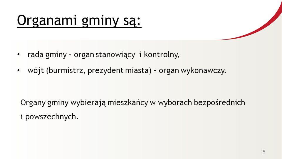 Organami gminy są: rada gminy – organ stanowiący i kontrolny, wójt (burmistrz, prezydent miasta) – organ wykonawczy.