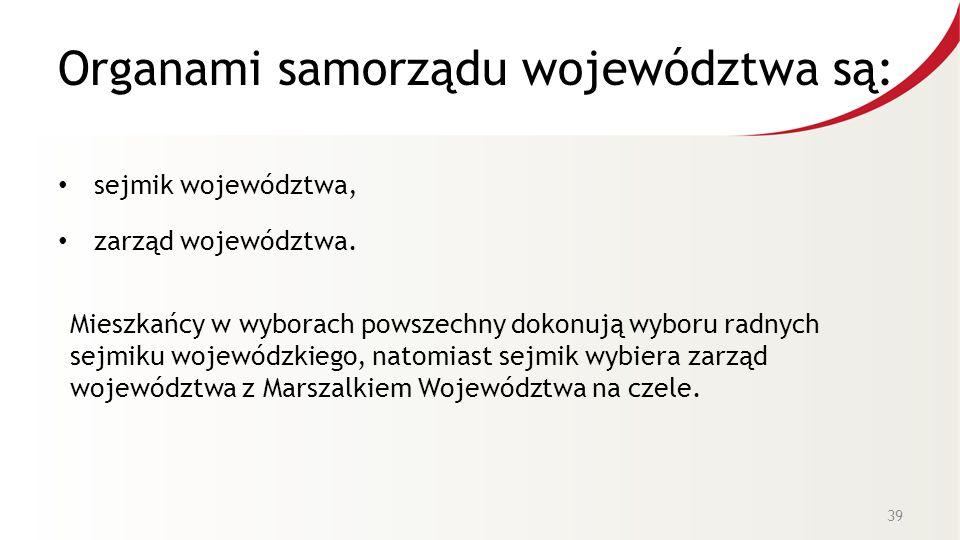 Organami samorządu województwa są: sejmik województwa, zarząd województwa.