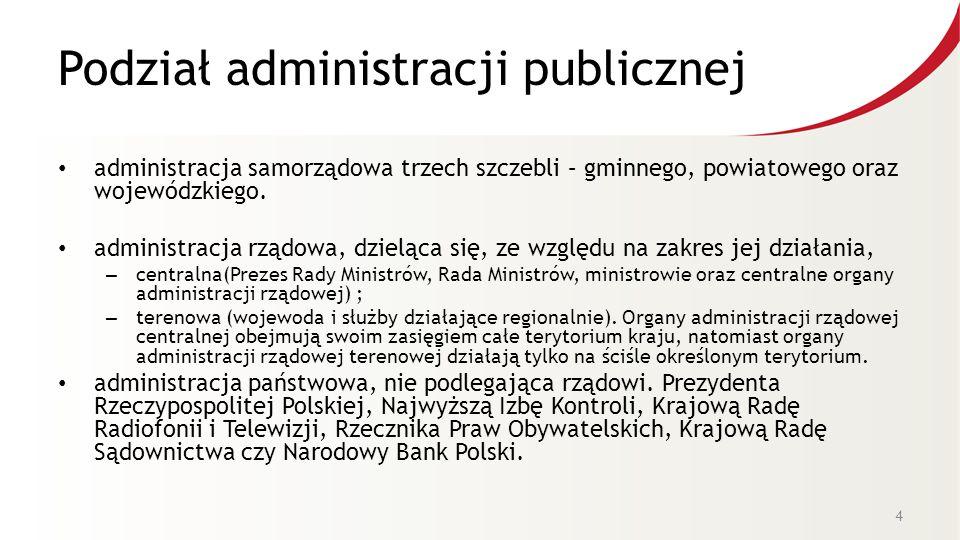 Podział administracji publicznej administracja samorządowa trzech szczebli – gminnego, powiatowego oraz wojewódzkiego. administracja rządowa, dzieląca